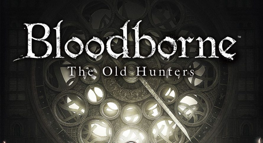 TEST | Bloodborne: The Old Hunters sur PS4